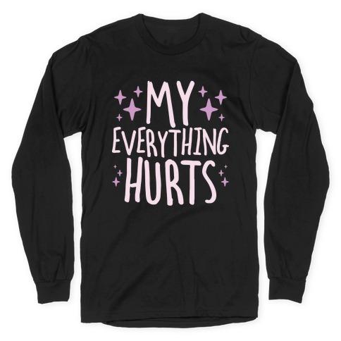 My Everything Hurts Long Sleeve T-Shirt