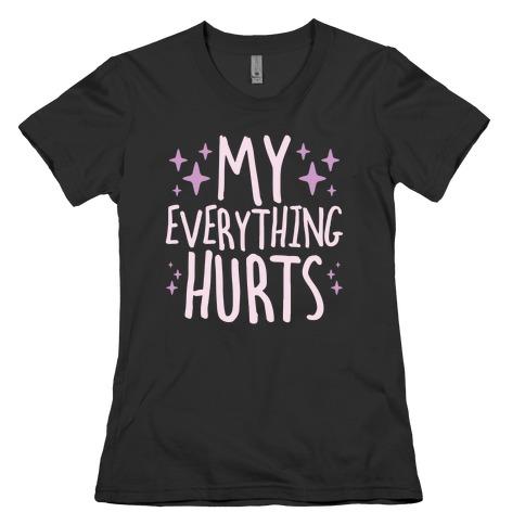 My Everything Hurts Womens T-Shirt