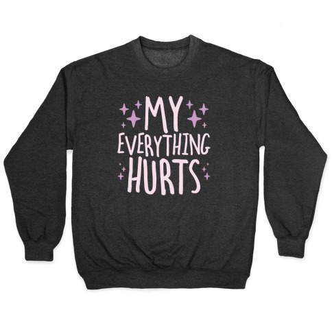My Everything Hurts Pullover