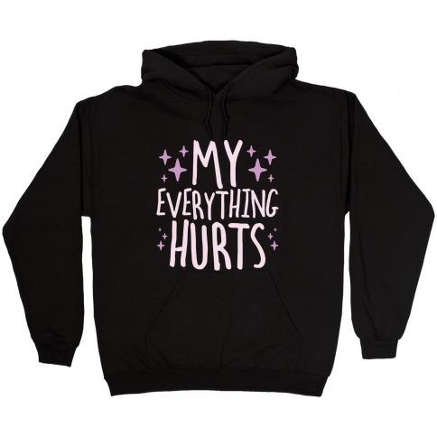 My Everything Hurts Hooded Sweatshirt