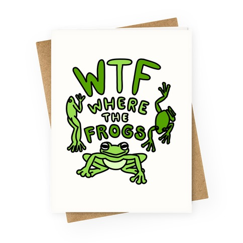 WTF Where The Frogs Greeting Card