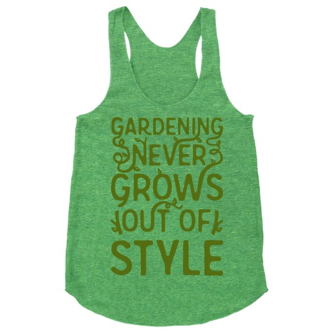 Gardening Never Grows Out of Style Racerback Tank Top