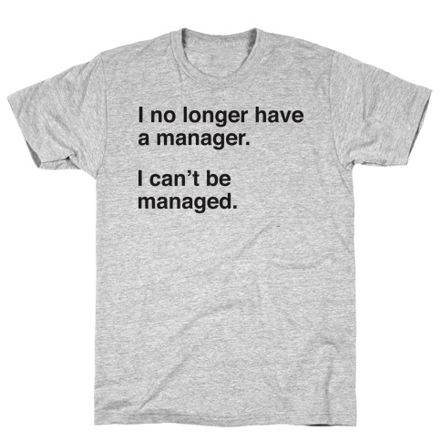 I Can't Be Managed Mens T-Shirt