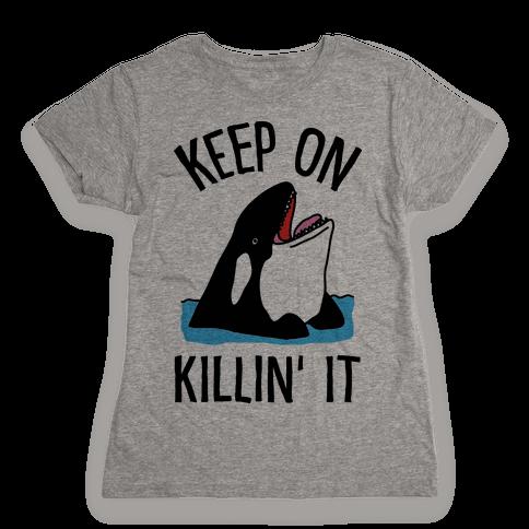 Keep On Killin' It Whale Womens T-Shirt