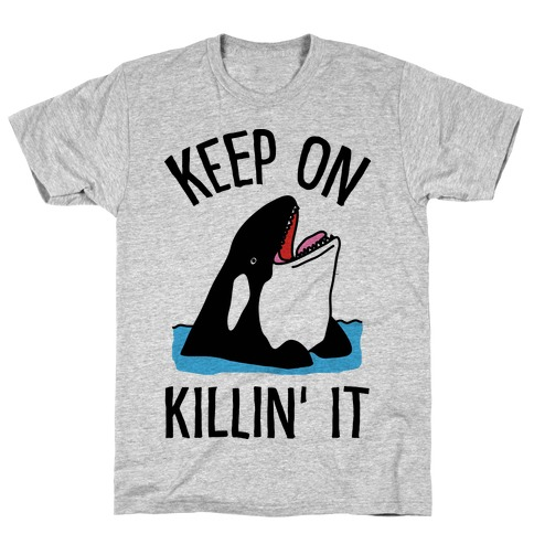 Keep On Killin' It Whale T-Shirt