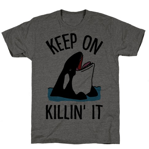 Keep On Killin' It Whale T-Shirt