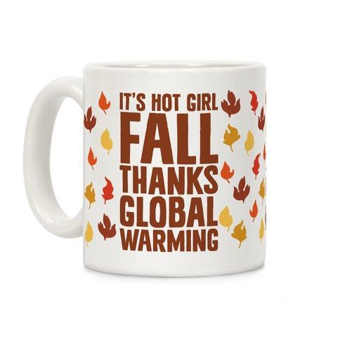 It's Hot Girl Fall Thanks Global Warming! Coffee Mug