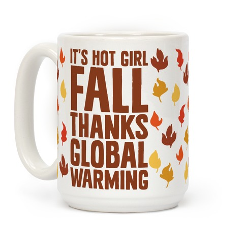 It's Hot Girl Fall Thanks Global Warming! Coffee Mug