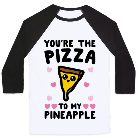 You're The Pizza To My Pineapple Pairs Shirt Baseball Tee