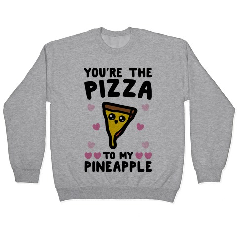 You're The Pizza To My Pineapple Pairs Shirt Pullover