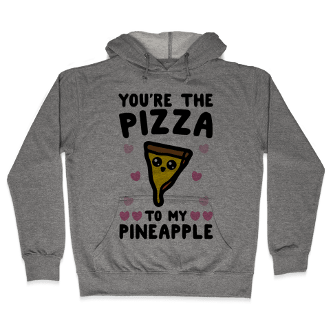 You're The Pizza To My Pineapple Pairs Shirt Hooded Sweatshirt