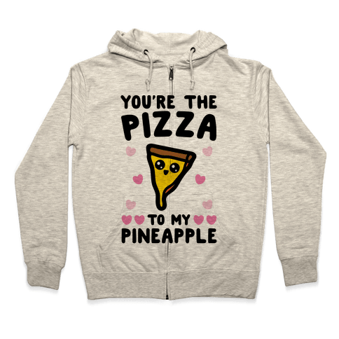 You're The Pizza To My Pineapple Pairs Shirt Zip Hoodie