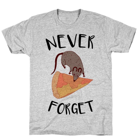NEVER FORGET PIZZA RAT T-Shirt