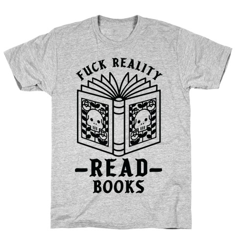 F*** Reality Read Books T-Shirt