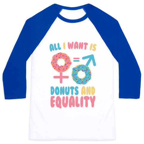 All I want Is Donuts and Equality Baseball Tee