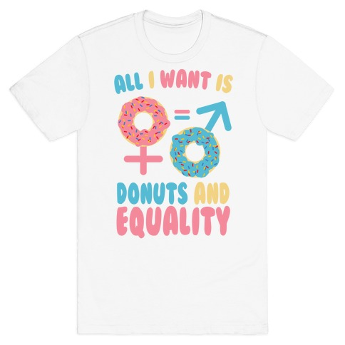 All I want Is Donuts and Equality T-Shirt