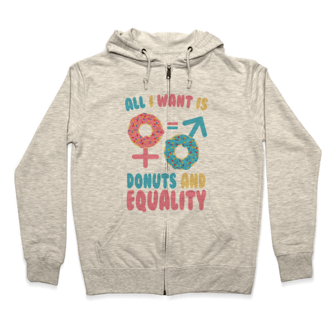 All I want Is Donuts and Equality Zip Hoodie