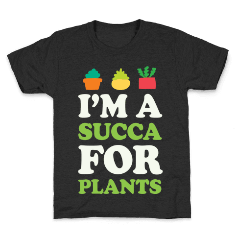 I'm A Succa For Plants Kids T-Shirt