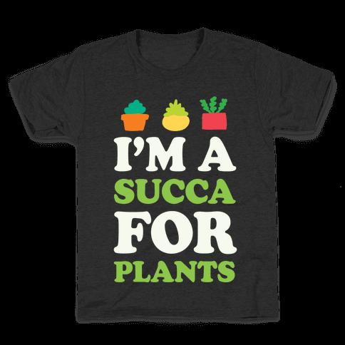 I'm A Succa For Plants Kids T-Shirt