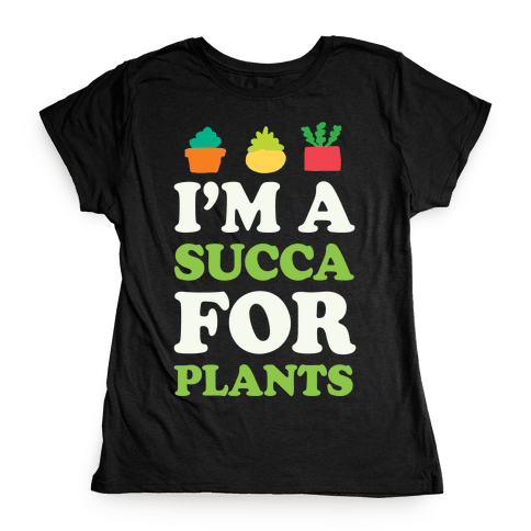 I'm A Succa For Plants Womens T-Shirt