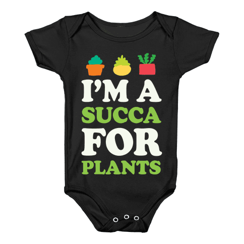 I'm A Succa For Plants Baby Onesy