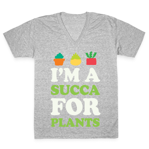 I'm A Succa For Plants V-Neck Tee Shirt