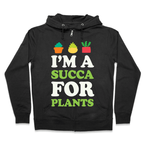 I'm A Succa For Plants Zip Hoodie
