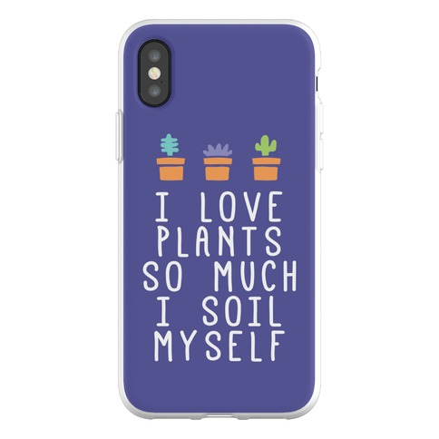 I Love Plants So Much I Soil Myself Phone Flexi-Case