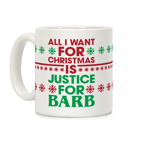 All I Want For Christmas Is Justice For Barb Coffee Mug