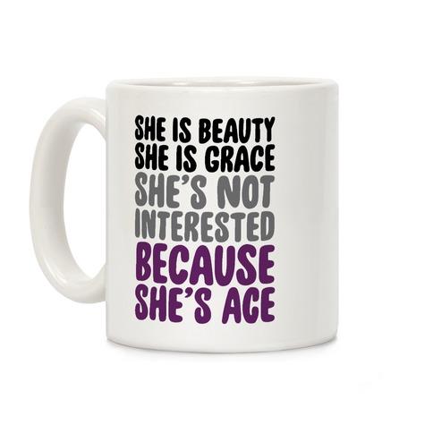She Is Beauty She Is Grace She's Not Interested Because She's Ace Coffee Mug