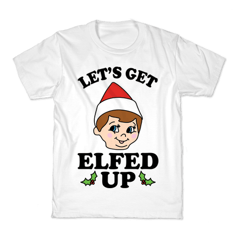 Let's Get Elfed Up Christmas Kids T-Shirt