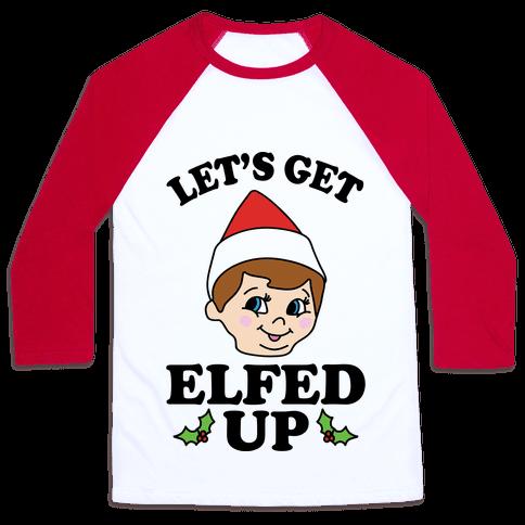 Let's Get Elfed Up Elf Christmas Baseball Tee