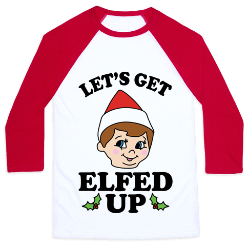 Let's Get Elfed Up Elf Christmas Baseball Tee