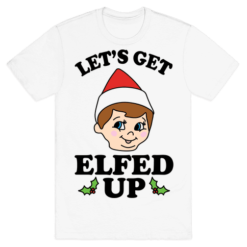 Let's Get Elfed Up Elf Christmas Mens T-Shirt
