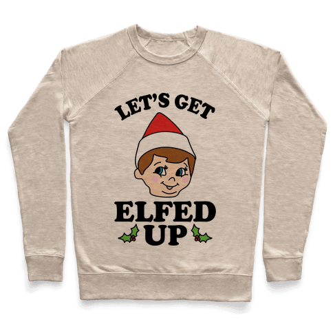 Let's Get Elfed Up Elf Christmas Pullover
