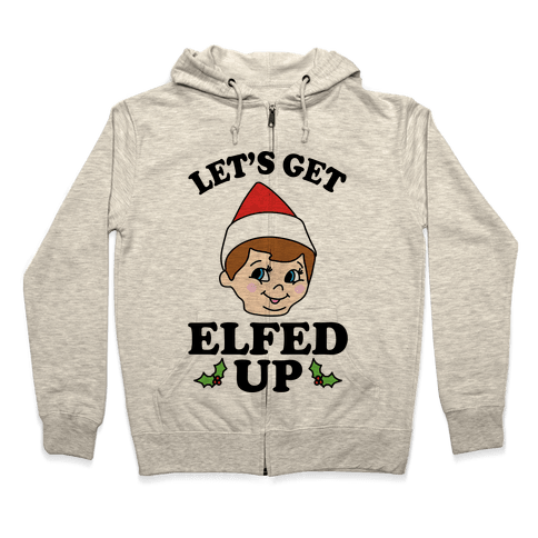 Let's Get Elfed Up Elf Christmas Zip Hoodie