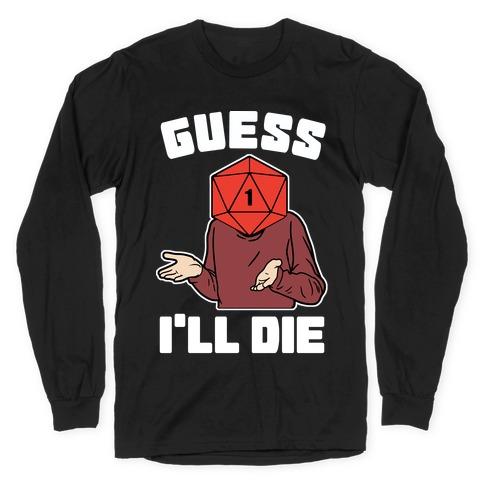 Guess I'll Die d20 Long Sleeve T-Shirt