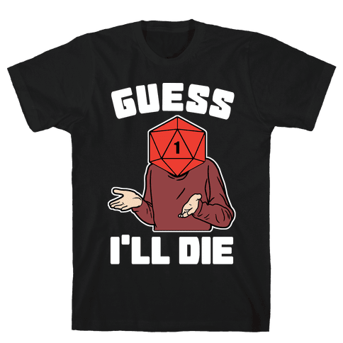Guess I'll Die d20 Mens/Unisex T-Shirt