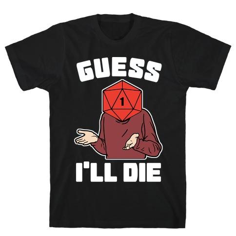Guess I'll Die d20 Mens T-Shirt