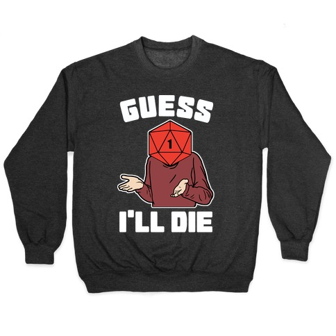 Guess I'll Die d20 Pullover