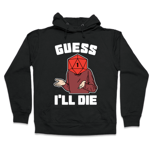 Guess I'll Die d20 Hooded Sweatshirt