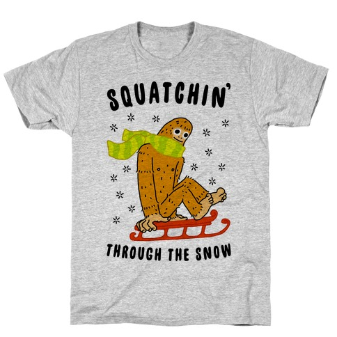 Squatchin Through the Snow T-Shirt