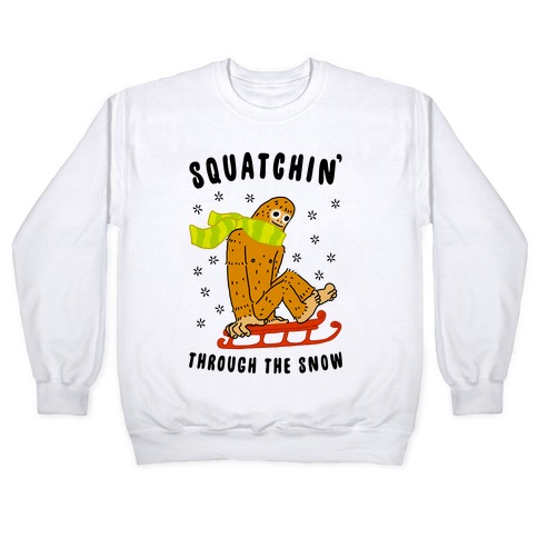 Squatchin Through the Snow Pullover
