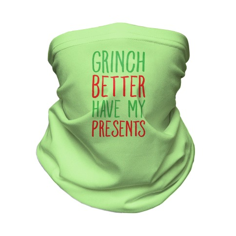 Grinch Better Have My Presents Parody Neck Gaiter