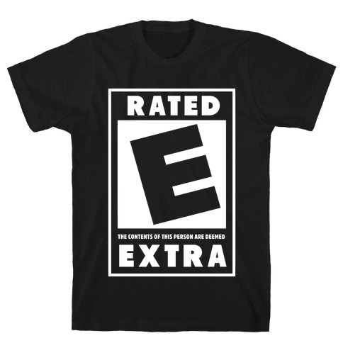 Rated E for Extra T-Shirt
