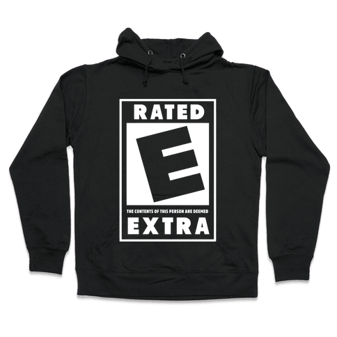 Rated E for Extra Hooded Sweatshirt