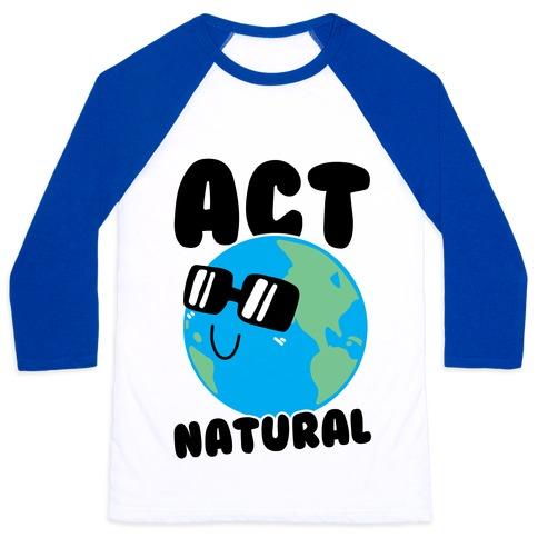 Act Natural Baseball Tee