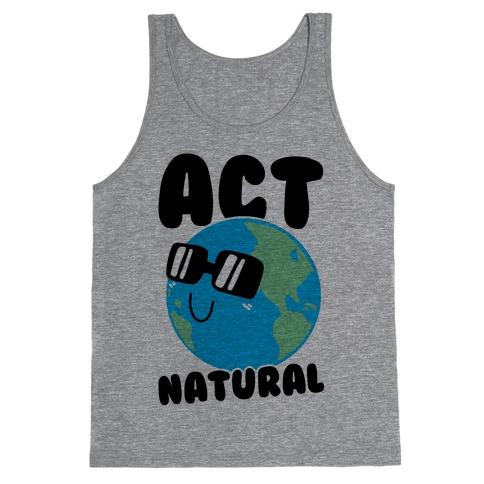 Act Natural Tank Top