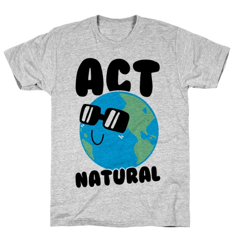 Act Natural T-Shirt