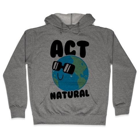 Act Natural Hooded Sweatshirt